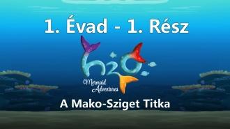H2O: Vízcseppből Varázslat - A Mako-Sziget Titka