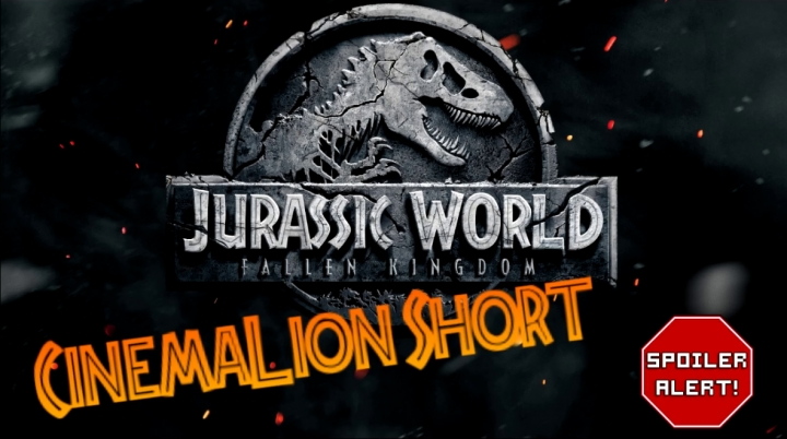 CinemaLion Short - Jurassic World 2. (SPOILER!)