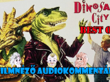 Dinosaur City (1991) Audiokommentár BEST OF